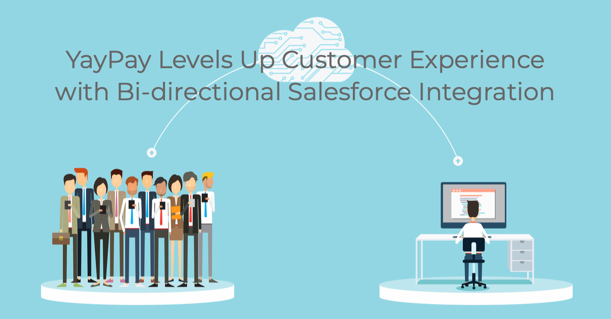 YayPay Levels Up Customer Experience with Bi-directional Salesforce Integration
